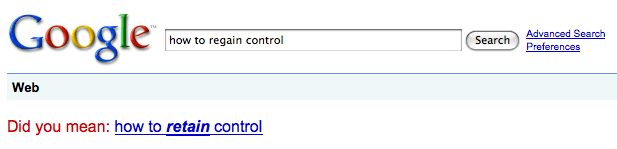 Google says 'Did you mean [how to retain control]?' when I search for [how to regain control]